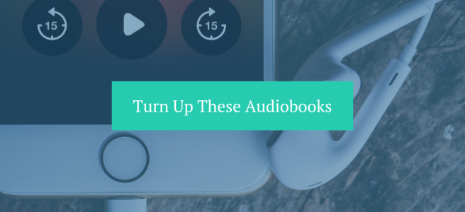 Turn up these audiobooks
